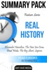 Feature Series Real History: Alexander Hamilton, The New Jim Crow, Dead Wake, The Big Short, Sapiens  Summary Pack