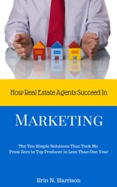 How Real Estate Agents Succeed In…Marketing - Erin N. Harrison