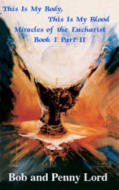 This Is My Body This Is My Blood Miracles Of The Eucharist Book I Part Ii