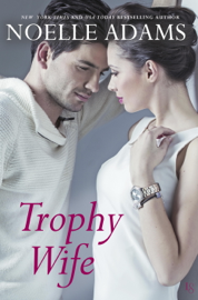 Trophy Wife - Noelle Adams book summary