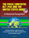The Posse Comitatus Act PCA And The United States Army A Historical Perspective - Whiskey Rebellion Fugitive Slave Act Reconstruction Grant 1992 Los Angeles Riots Branch Davidian Assault