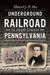 Slavery  The Underground Railroad In South Central Pennsylvania
