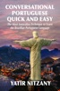 Conversational Portuguese Quick and Easy: The Most Innovative Technique to Learn the Brazilian Portuguese Language.