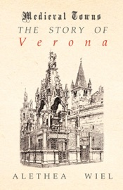 Download and Read Online The Story of Verona (Medieval Towns Series)