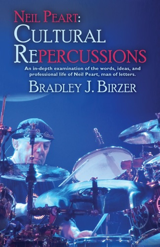 Bradley J. Birzer - Neil Peart: Cultural Repercussions
