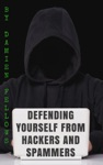 Defending Yourself From Hackers And Spammers