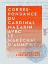 Correspondance Du Cardinal Mazarin Avec Le Marchal DAumont