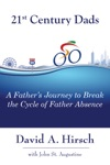 21st Century Dads A Fathers Journey To Break The Cycle Of Father Absence