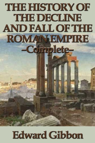 Edward Gibbon - The History of the Decline and Fall of the Roman Empire - Complete