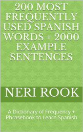 200 Most Frequently Used Spanish Words + 2000 Example Sentences: A Dictionary of Frequency + Phrasebook to Learn Spanish book