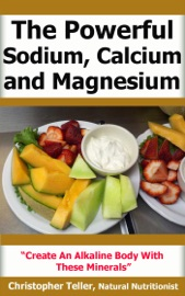 The Powerful Sodium Calcium And Magnesium Create An Alkaline Body With These Minerals