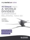 My Revision Notes Edexcel A2 History A World Divided Superpower Relations 1944-90