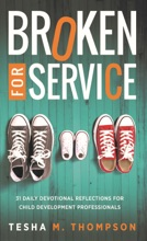 Broken For Service: 31 Daily Devotional Reflections For Child Development Professionals