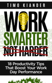 Work Smarter Not Harder: 18 Productivit Tips That Boost Your Work Day Performance