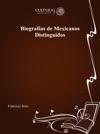 Biografias De Mexicanos Distinguidos