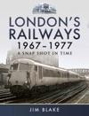 Londons Railways 1967-1977