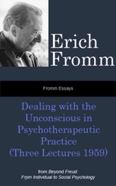 Fromm Essays: Dealing with the Unconscious in Psychotherapeutic Practice (Three Lectures 1959), From Beyond Freud: From Individual to Social Psychoanalysis PDF Download