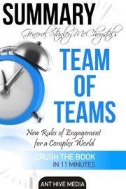 GENERAL STANLEY MCCHRYSTAL'S TEAM OF TEAMS: NEW RULES OF ENGAGEMENT FOR A COMPLEX WORLD SUMMARY