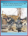 With The 1st Marine Division In Iraq 2003 No Greater Friend No Worse Enemy - Marines Of The Blue Diamond Camp Pendleton Iraq War To Oust Saddam Hussein