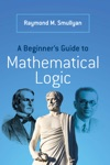 A Beginners Guide To Mathematical Logic