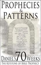 Daniel's 70 Weeks: The Keystone of Bible Prophecy by William