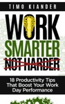 Work Smarter Not Harder 18 Productivit Tips That Boost Your Work Day Performance