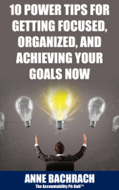 10 Power Tips for Getting Focused, Organized, and Achieving Your Goals Now book