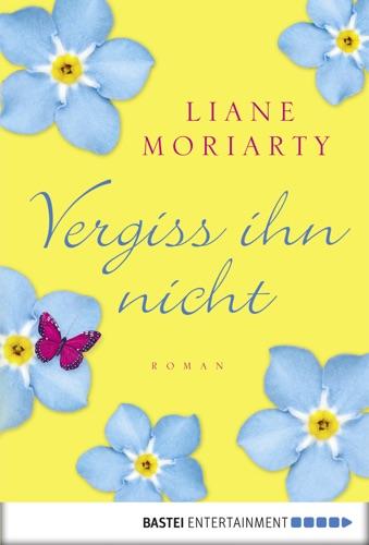 Sylvia Strasser & Liane Moriarty - Vergiss ihn nicht