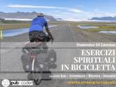 ESERCIZI SPIRITUALI IN BICICLETTA. 14.000 km - Avventura - Ricerca - Incanto