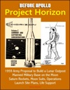 Before Apollo Project Horizon - 1959 Army Proposal To Build A Lunar Outpost Manned Military Base On The Moon Saturn Rockets Moon Suits Operations Launch Site Plans Life Support