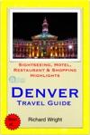 Denver Colorado Travel Guide - Sightseeing Hotel Restaurant  Shopping Highlights Illustrated