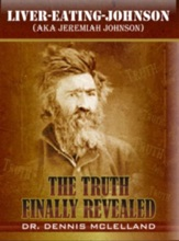 Liver-Eating-Johnson: (a.k.a. Jeremiah Johnson) The Truth Finally Revealed