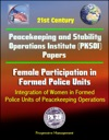 21st Century Peacekeeping And Stability Operations Institute PKSOI Papers - Female Participation In Formed Police Units Integration Of Women In Formed Police Units Of Peacekeeping Operations