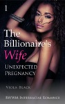 The Billionaires Wife 1 Unexpected Pregnancy BWWM Interracial Romance