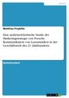 Eine Analytisch-kritische Studie Der Marketingstrategie Von Porsche Kommunikation Von Luxusmarken In Der Geschftswelt Des 21 Jahrhunderts