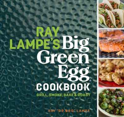 Ray Lampe's Big Green Egg Cookbook - Ray Lampe book