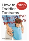 How To Stop Toddler Tantrums Taming The Terrible Twos