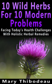 Ten Wild Herbs For Ten Modern Problems