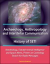 Archaeology Anthropology And Interstellar Communication History Of SETI Astrobiology Extraterrestrial Intelligence And Space Aliens Primer On Cosmology Search For Radio Messages