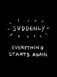Suddenly Everything Starts Again