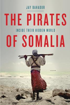 The Pirates of Somalia - Jay Bahadur book