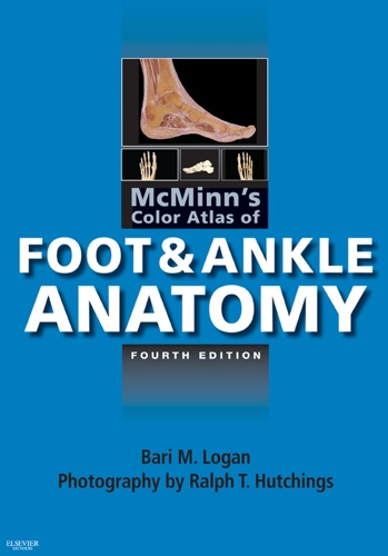 Bari M. Logan & Ralph T. Hutchings - McMinn's Color Atlas of Foot and Ankle Anatomy