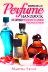 Homemade Perfume Handbook 25 Simple Recipes To Make Perfumes At Home