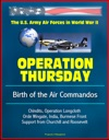 Operation Thursday Birth Of The Air Commandos - The US Army Air Forces In World War II - Chindits Operation Longcloth Orde Wingate India Burmese Front Support From Churchill And Roosevelt