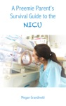 A Preemie Parents Survival Guide To The NICU