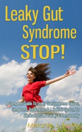 Leaky Gut Syndrome Stop A Complete Guide To Leaky Gut Syndrome Causes Symptoms Treatments A Holistic System To Eliminate Lgs Naturally Permanently