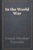 Count Ottokar Czernin - In the World War artwork