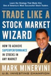 Trade Like A Stock Market Wizard How To Achieve Super Performance In Stocks In Any Market