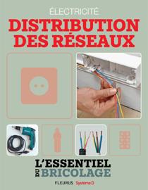 Électricité : Distribution des réseaux (L'essentiel du bricolage)