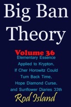 Big Ban Theory: Elementary Essence Applied To Krypton, If Cher Horowitz Could Turn Back Time, Hope Diamond Curse, And Sunflower Diaries 33th, Volume 36